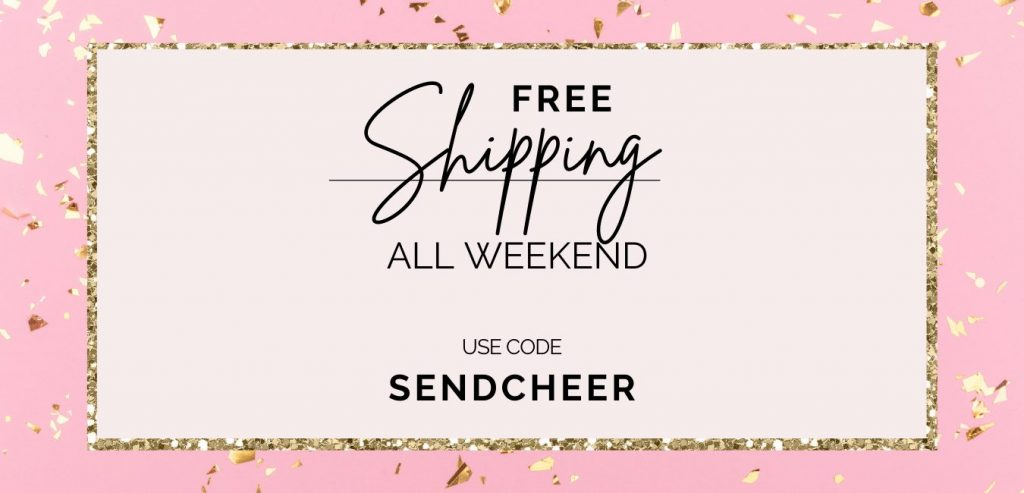 free shipping all weekend use code sendcheer