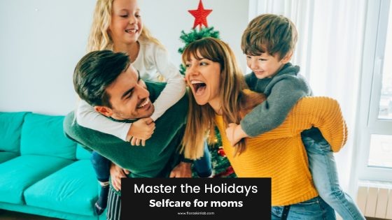 Master the holidays selfcare for moms this holiday