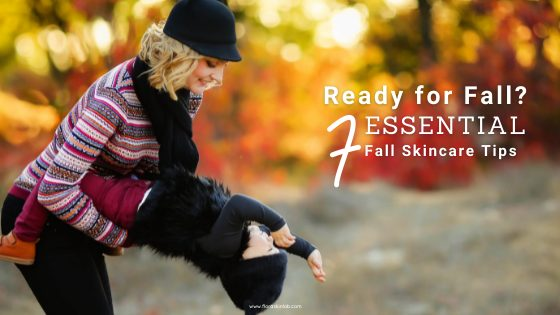 ready for fall 7 essential tips for fall skincare
