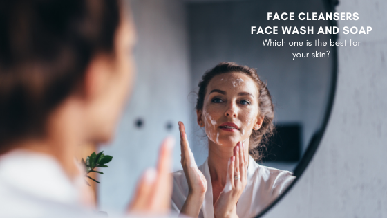 Face cleansers, face wash and soap which one is best for your skin