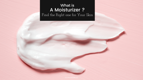 What is a moisturizer and how to find the best one for you.