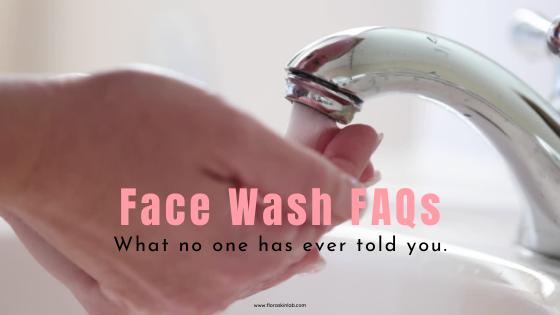 face-wash-faqs-what-no-one-tells-you-blog-floraskinlab-luxury-vegan-skincare